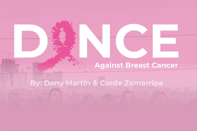 DANCE Against Breast Cancer By: Dany Martin and Corde Zamarripa